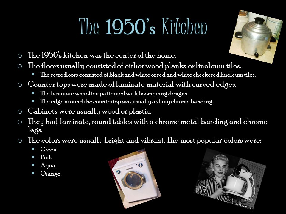The 1950s Kitchen o The 1950s kitchen was the center of the home. o The floors usually consisted of either wood planks or linoleum tiles. The retro fl