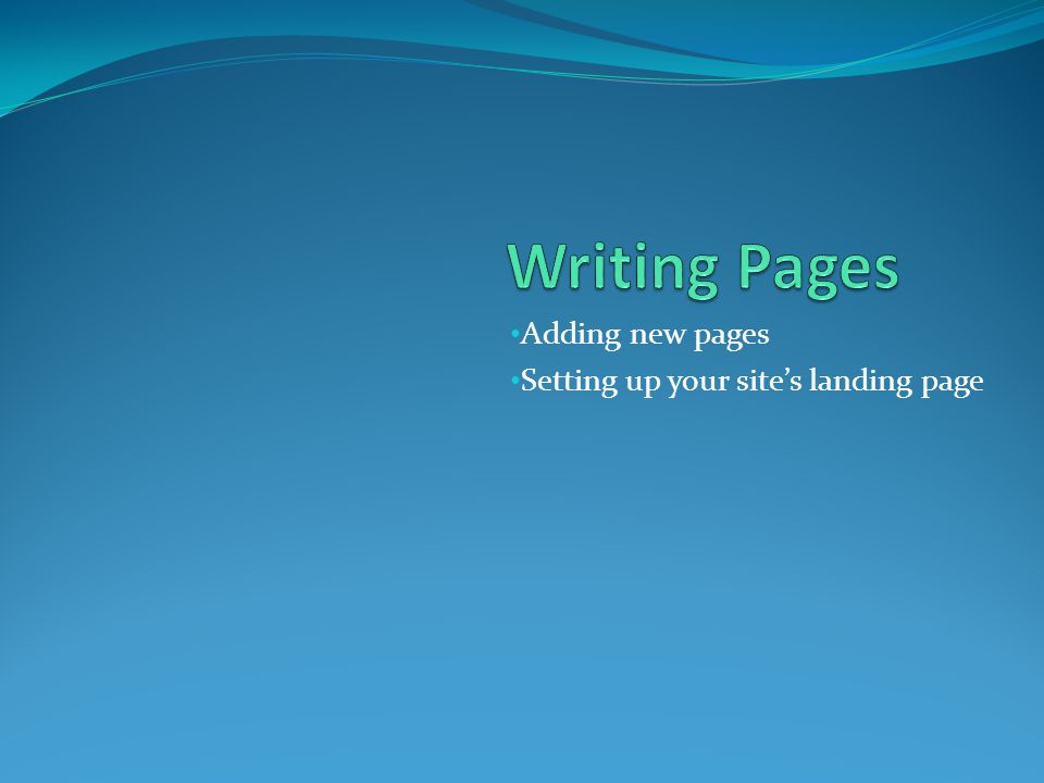 Adding new pages Setting up your sites landing page