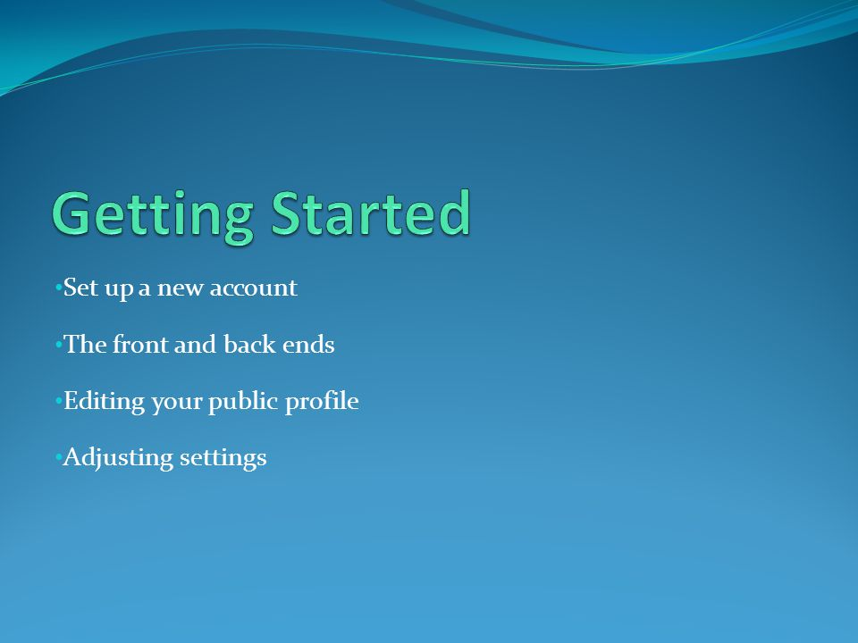 Set up a new account The front and back ends Editing your public profile Adjusting settings
