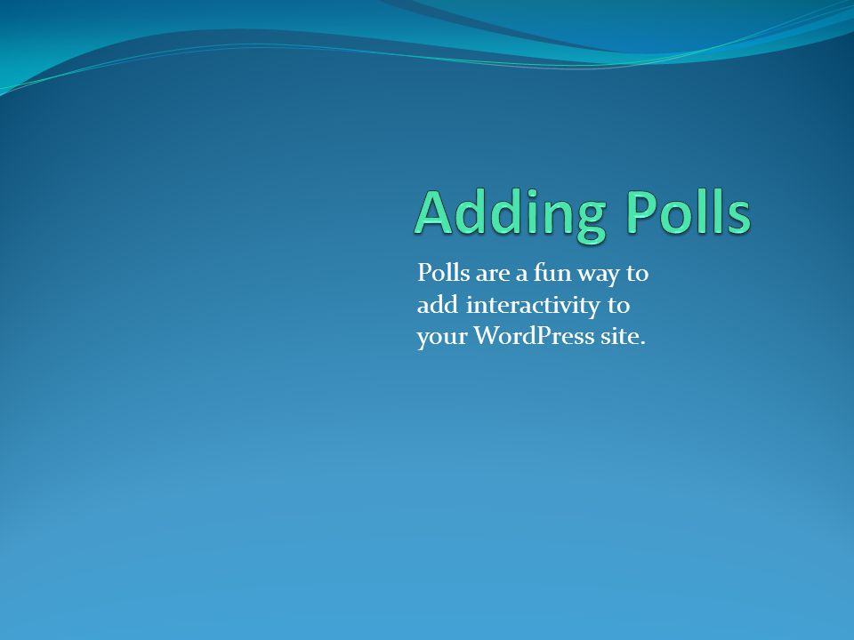 Polls are a fun way to add interactivity to your WordPress site.