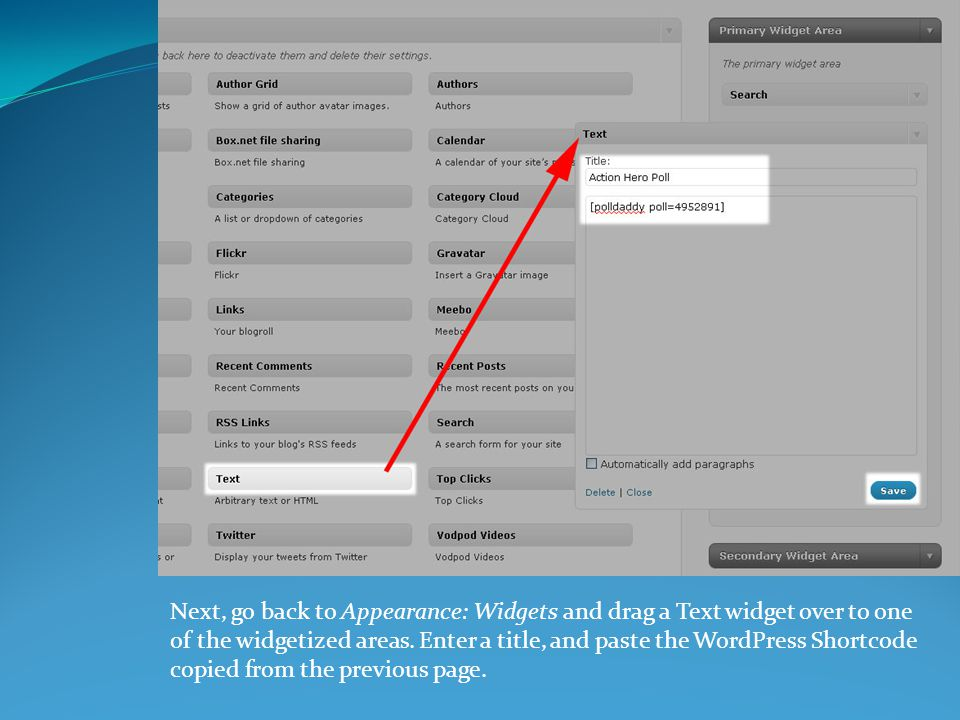 Next, go back to Appearance: Widgets and drag a Text widget over to one of the widgetized areas.