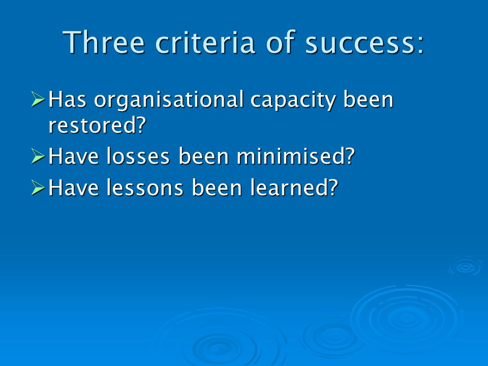 Three criteria of success: Has organisational capacity been restored.