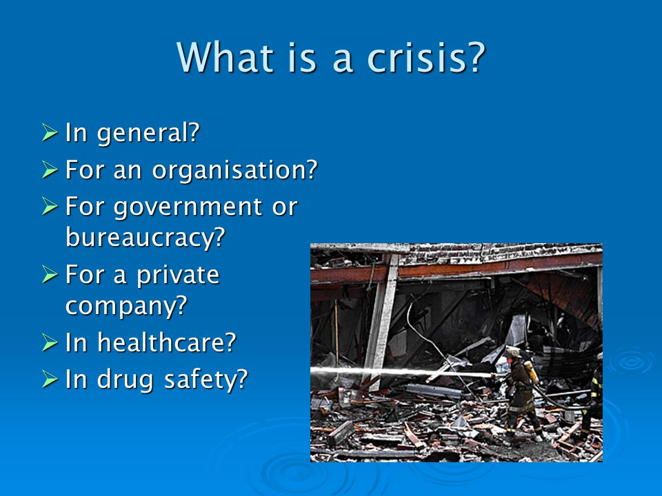 What is a crisis. In general. In general. For an organisation.