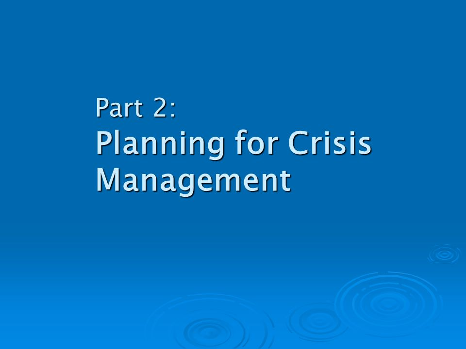 Part 2: Planning for Crisis Management