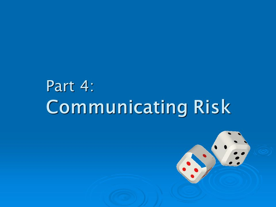 Part 4: Communicating Risk