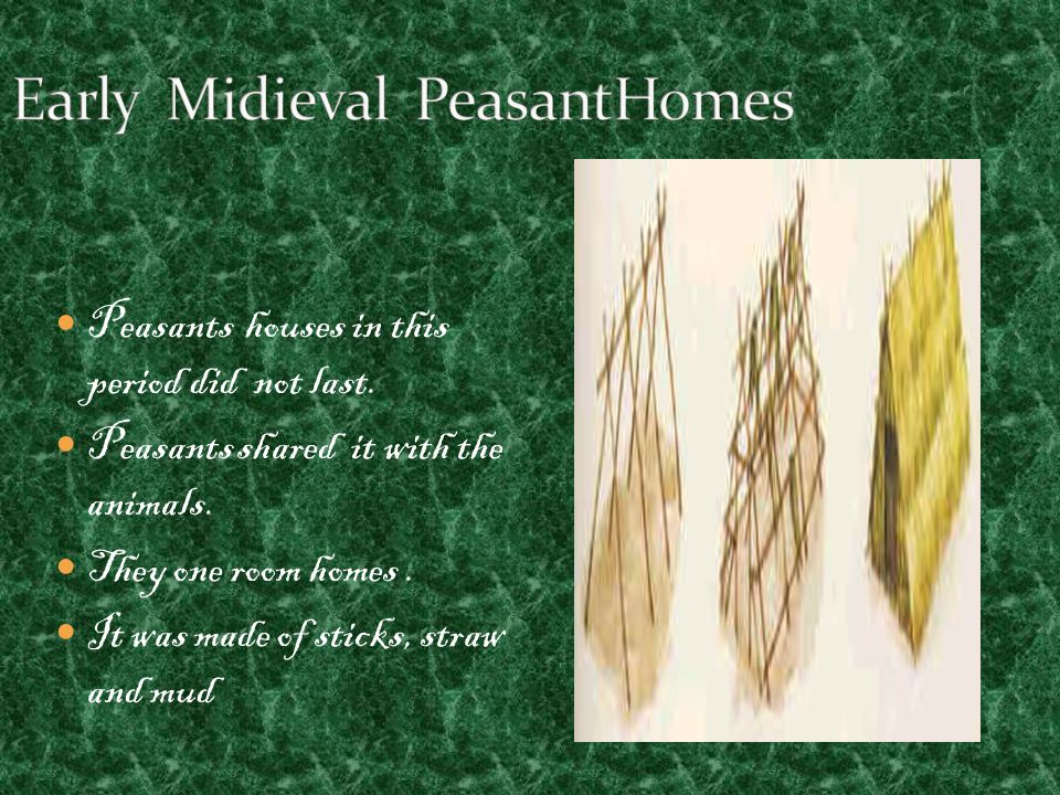 Peasants houses in this period did not last. Peasants shared it with the animals.