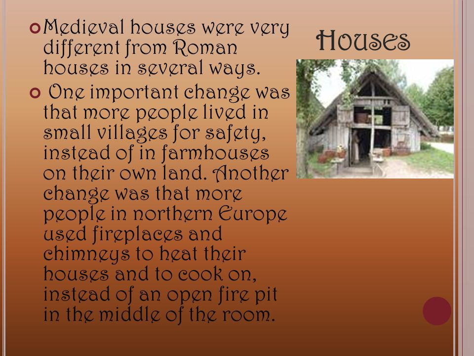 With more money they could afford better housing.Many now lived in wattle and daub houses.