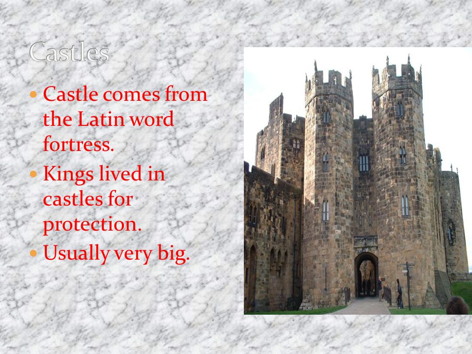 Castle comes from the Latin word fortress. Kings lived in castles for protection. Usually very big.