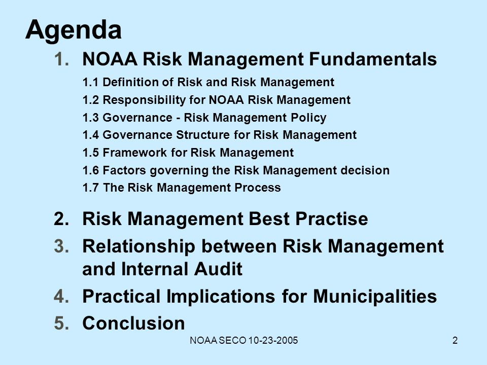 NOAA SECO 10-23-20052 1.NOAA Risk Management Fundamentals 1.1 Definition of Risk and Risk Management 1.2 Responsibility for NOAA Risk Management 1.3 G