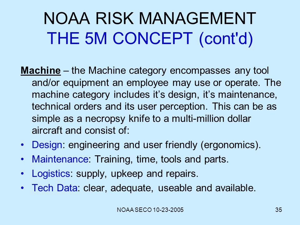 NOAA SECO 10-23-200535 NOAA RISK MANAGEMENT THE 5M CONCEPT (cont'd) Machine – the Machine category encompasses any tool and/or equipment an employee m