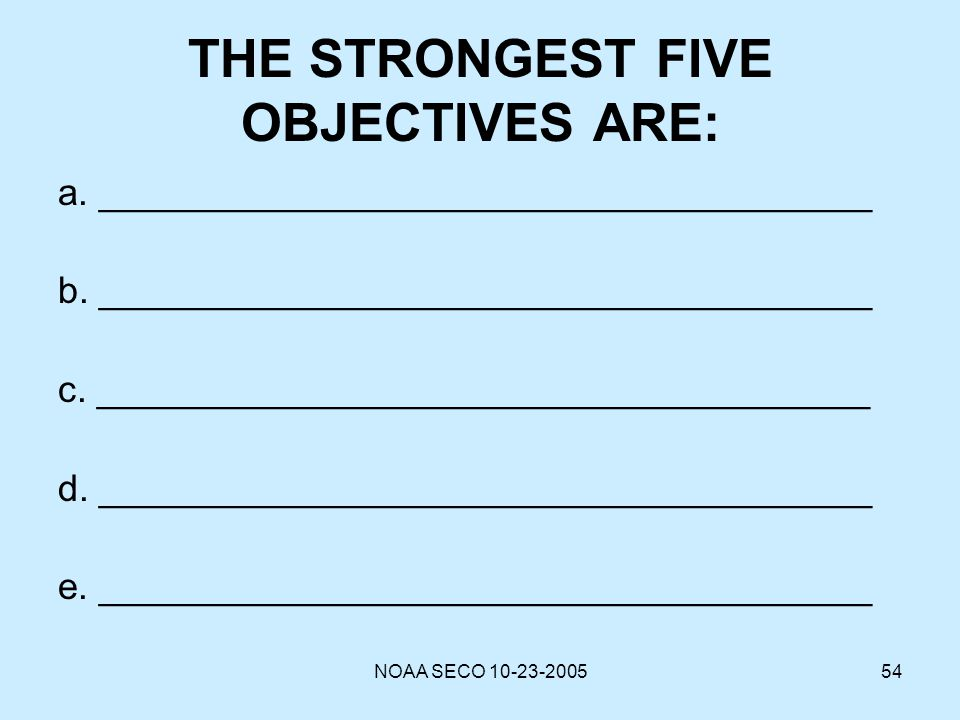NOAA SECO 10-23-200554 THE STRONGEST FIVE OBJECTIVES ARE: a. _____________________________________ b. _____________________________________ c. _______