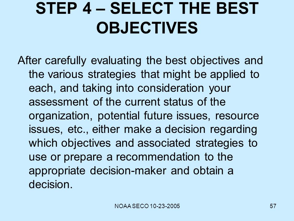 NOAA SECO 10-23-200557 STEP 4 – SELECT THE BEST OBJECTIVES After carefully evaluating the best objectives and the various strategies that might be app