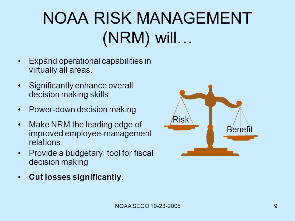 NOAA SECO 10-23-20059 NOAA RISK MANAGEMENT (NRM) will… Expand operational capabilities in virtually all areas. Significantly enhance overall decision