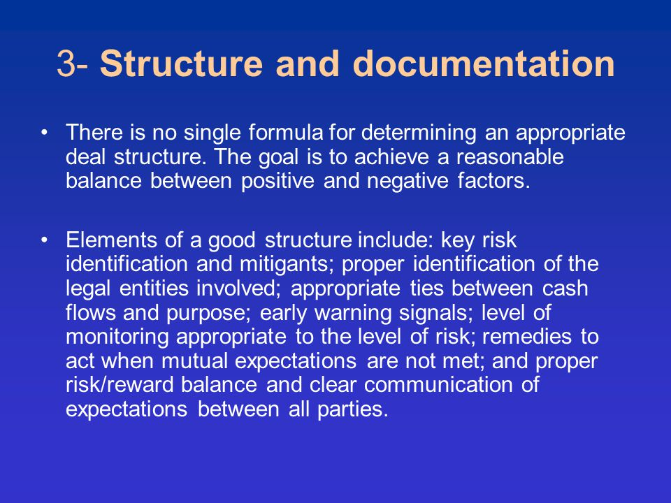3- Structure and documentation There is no single formula for determining an appropriate deal structure.