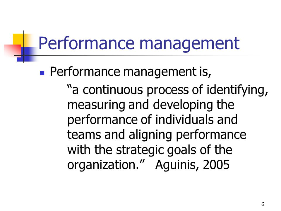 Performance management Performance management is, a continuous process of identifying, measuring and developing the performance of individuals and teams and aligning performance with the strategic goals of the organization.