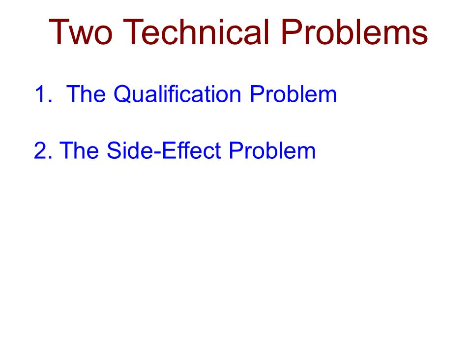 Two Technical Problems 1. The Qualification Problem 2. The Side-Effect Problem