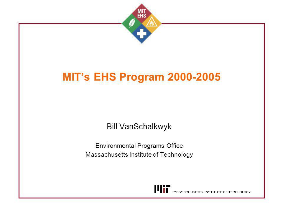 MITs EHS Program 2000-2005 Bill VanSchalkwyk Environmental Programs Office Massachusetts Institute of Technology