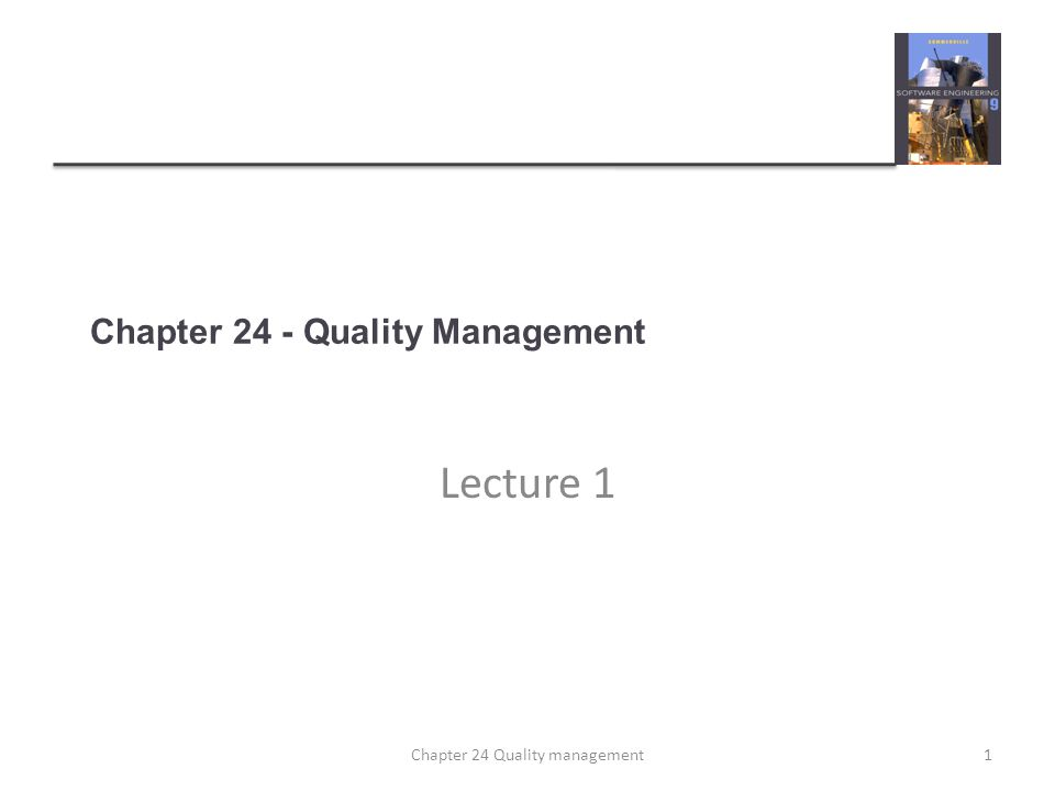 Topics covered Software quality Software standards Reviews and inspections Software measurement and metrics 2Chapter 24 Quality management