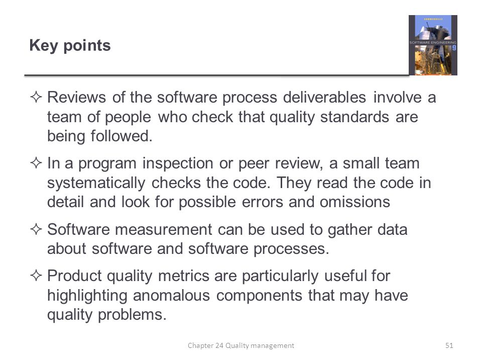 Key points Reviews of the software process deliverables involve a team of people who check that quality standards are being followed. In a program ins