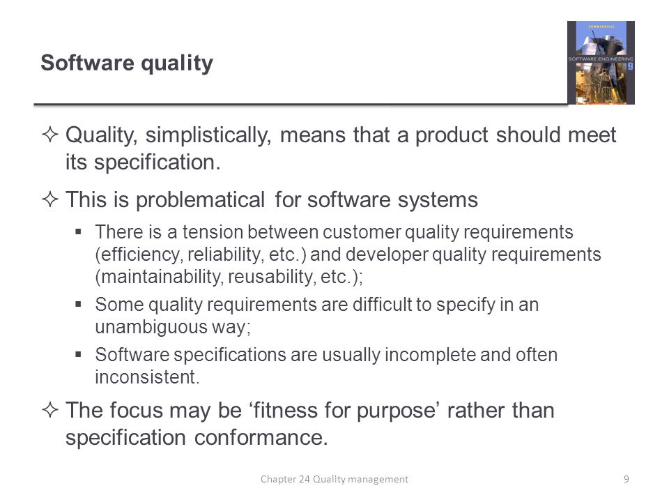 Software quality Quality, simplistically, means that a product should meet its specification. This is problematical for software systems There is a te
