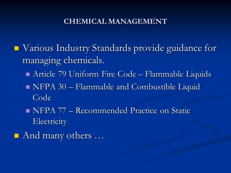 CHEMICAL MANAGEMENT Various Industry Standards provide guidance for managing chemicals. Various Industry Standards provide guidance for managing chemi