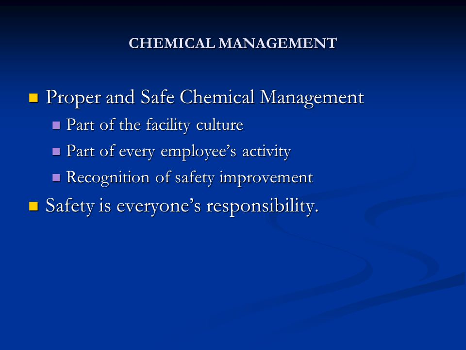 CHEMICAL MANAGEMENT Proper and Safe Chemical Management Proper and Safe Chemical Management Part of the facility culture Part of the facility culture