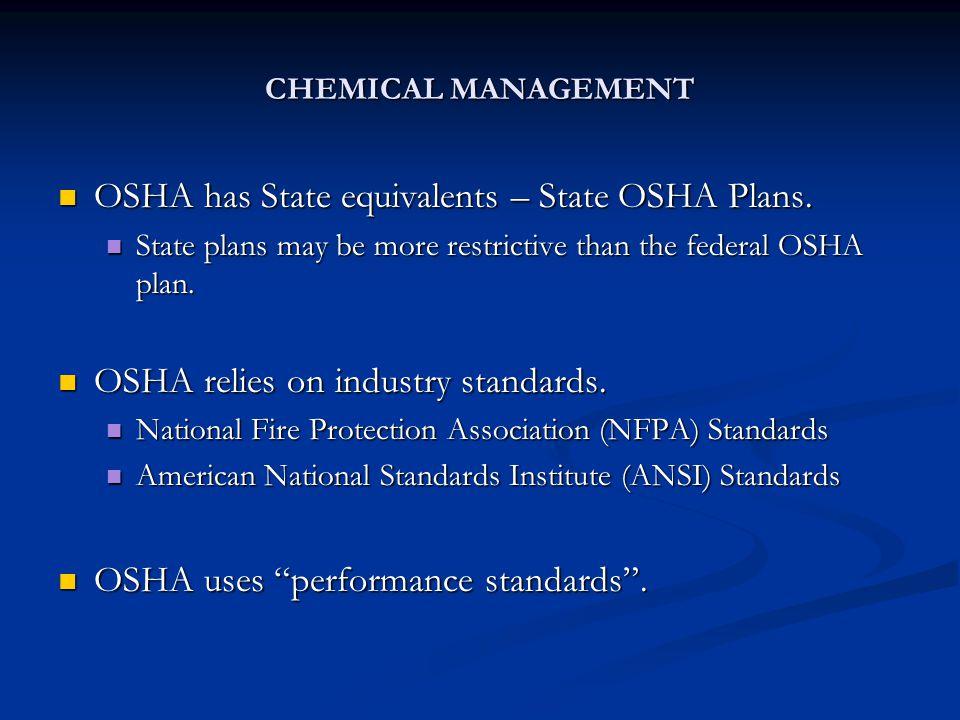 CHEMICAL MANAGEMENT OSHA has State equivalents – State OSHA Plans.