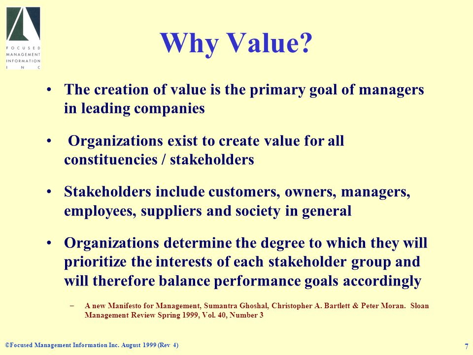 ©Focused Management Information Inc. August 1999 (Rev 4) 7 Why Value? The creation of value is the primary goal of managers in leading companies Organ