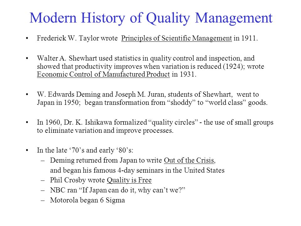 Modern History of Quality Management Frederick W. Taylor wrote Principles of Scientific Management in 1911. Walter A. Shewhart used statistics in qual