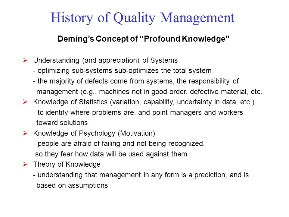 Demings Concept of Profound Knowledge Understanding (and appreciation) of Systems - optimizing sub-systems sub-optimizes the total system - the majori