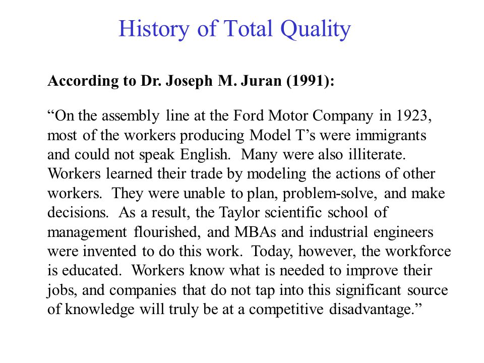 According to Dr. Joseph M. Juran (1991): On the assembly line at the Ford Motor Company in 1923, most of the workers producing Model Ts were immigrant