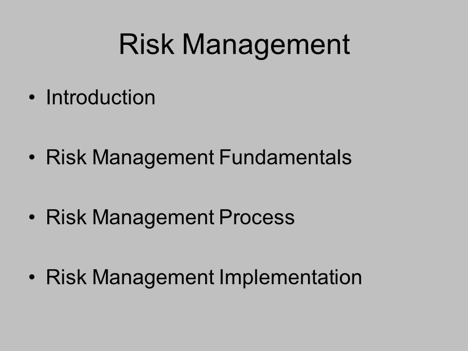 Risk Management Introduction Risk Management Fundamentals Risk Management Process Risk Management Implementation