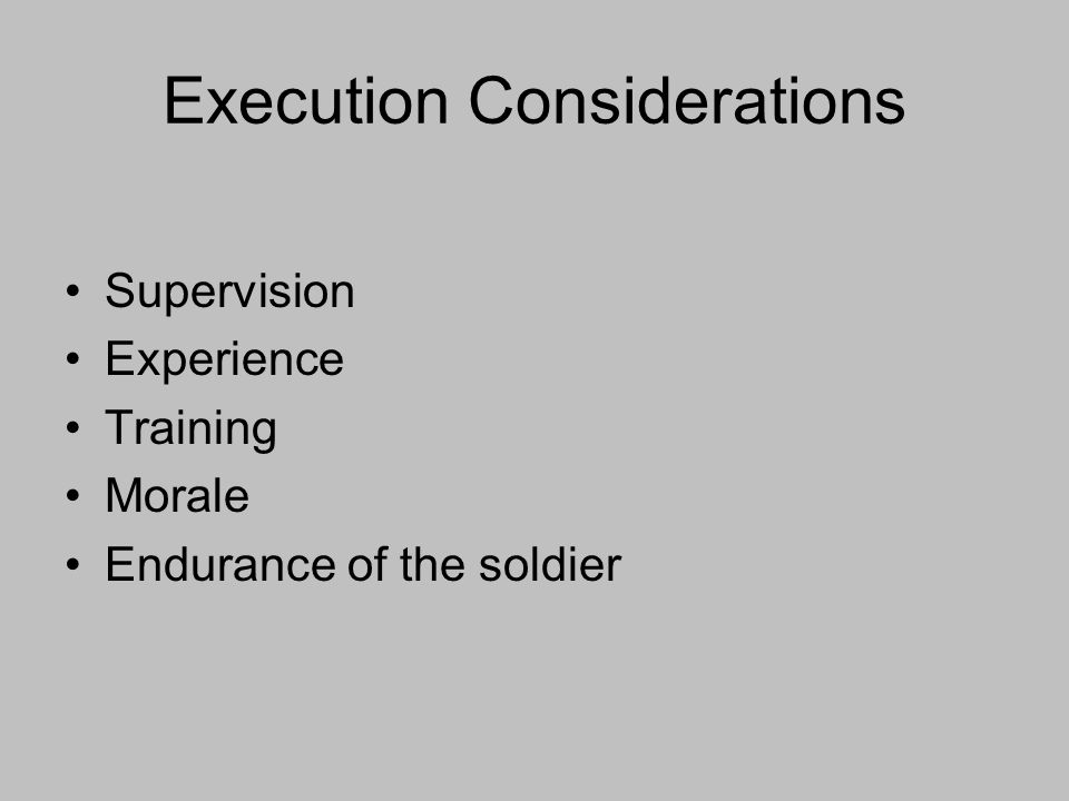 Execution Considerations Supervision Experience Training Morale Endurance of the soldier