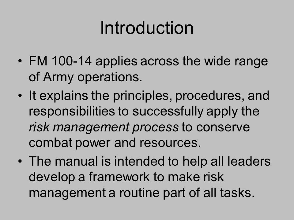 Introduction FM 100-14 applies across the wide range of Army operations. It explains the principles, procedures, and responsibilities to successfully