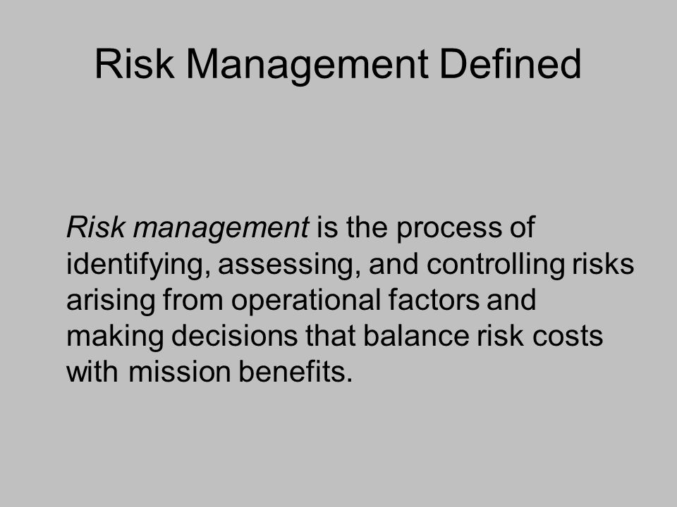 Risk Management Defined Risk management is the process of identifying, assessing, and controlling risks arising from operational factors and making de