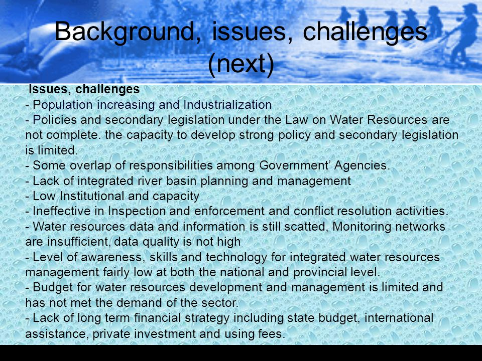 Background, issues, challenges (next) Issues, challenges - Population increasing and Industrialization - Policies and secondary legislation under the