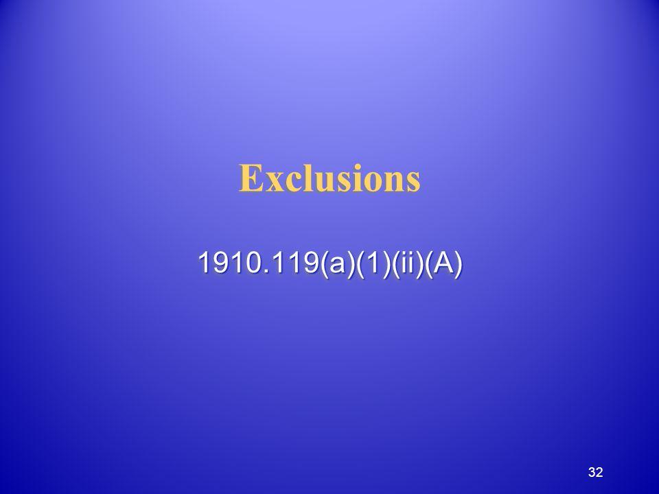 Exclusions 1910.119(a)(1)(ii)(A)1910.119(a)(1)(ii)(A) 32
