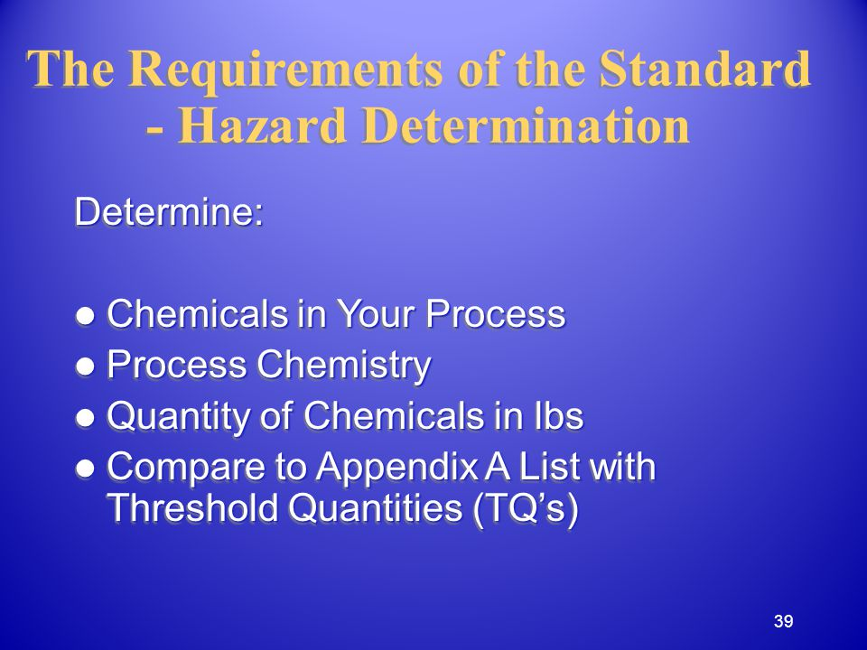 The Requirements of the Standard - Hazard Determination Determine: Chemicals in Your Process Chemicals in Your Process Process Chemistry Process Chemi