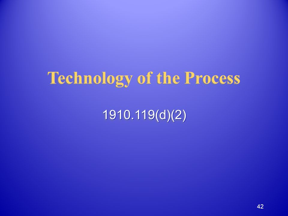 Technology of the Process 1910.119(d)(2)1910.119(d)(2) 42