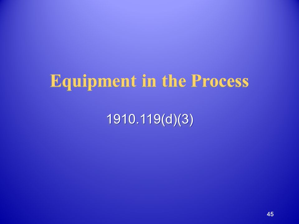 Equipment in the Process 1910.119(d)(3)1910.119(d)(3) 45