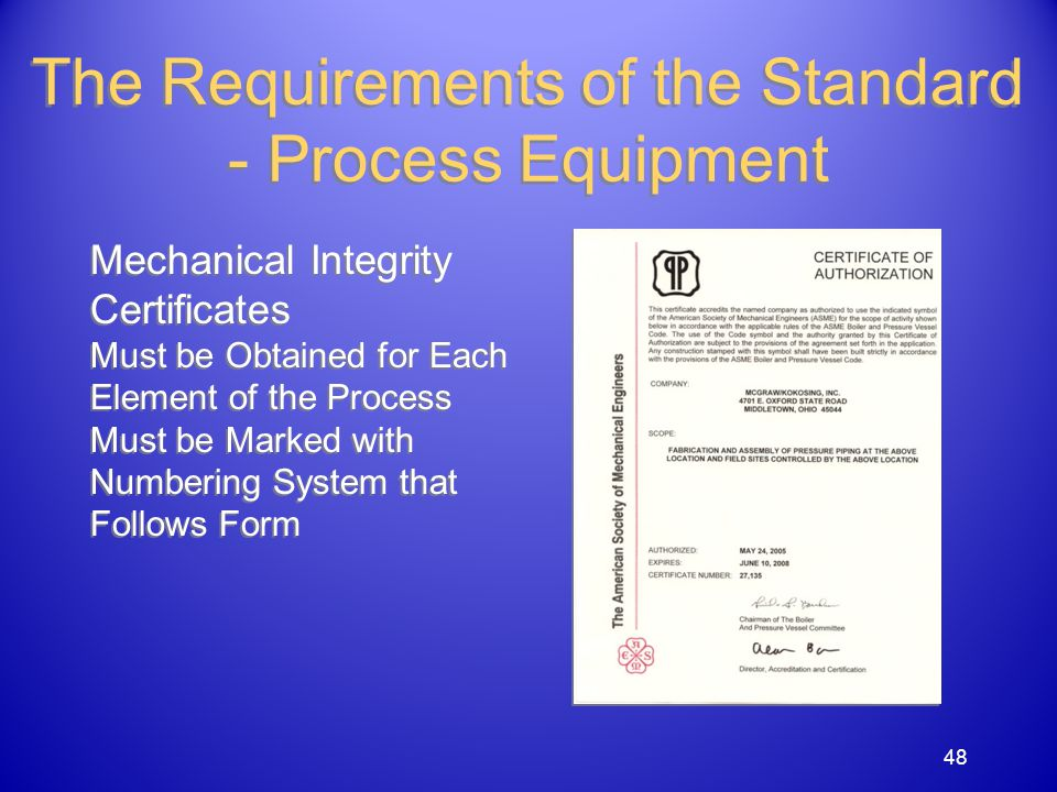 Mechanical Integrity Certificates Must be Obtained for Each Element of the Process Must be Marked with Numbering System that Follows Form Mechanical Integrity Certificates Must be Obtained for Each Element of the Process Must be Marked with Numbering System that Follows Form The Requirements of the Standard - Process Equipment 48