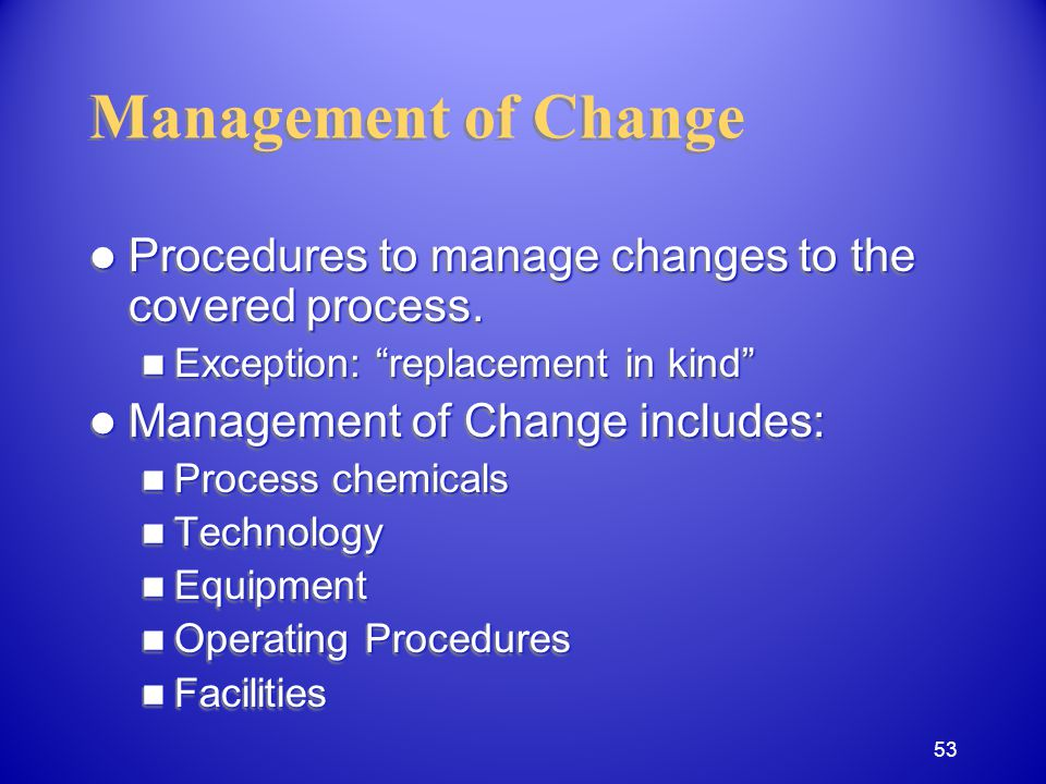 Management of Change Procedures to manage changes to the covered process.