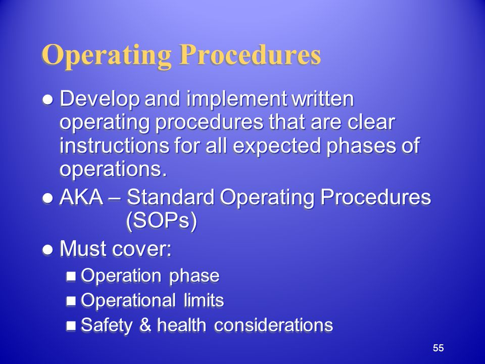 Operating Procedures Develop and implement written operating procedures that are clear instructions for all expected phases of operations.