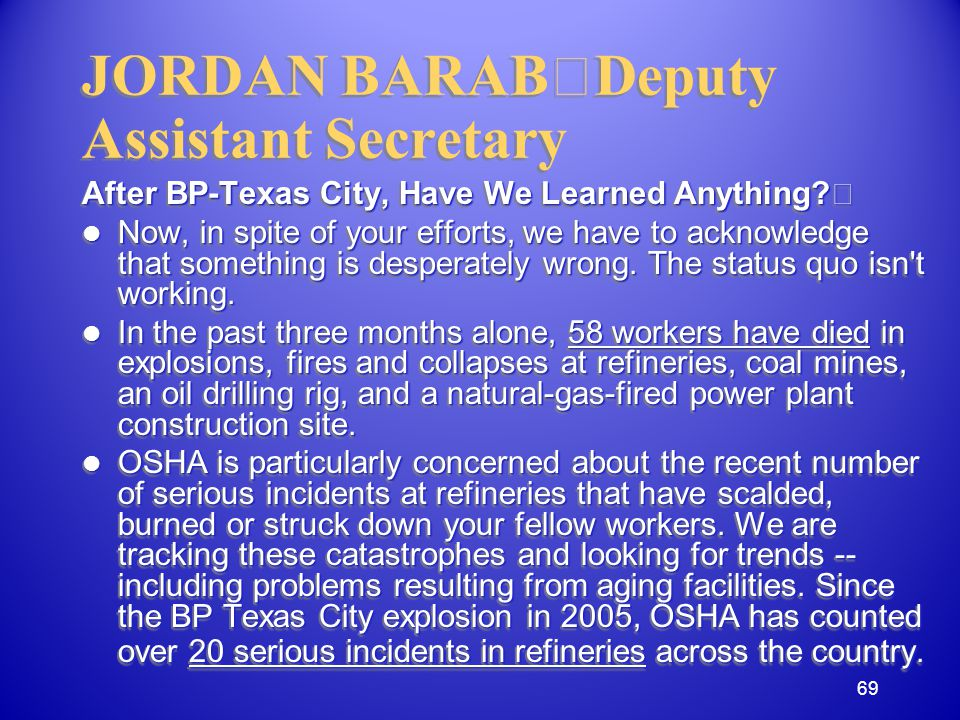 JORDAN BARAB Deputy Assistant Secretary After BP-Texas City, Have We Learned Anything.