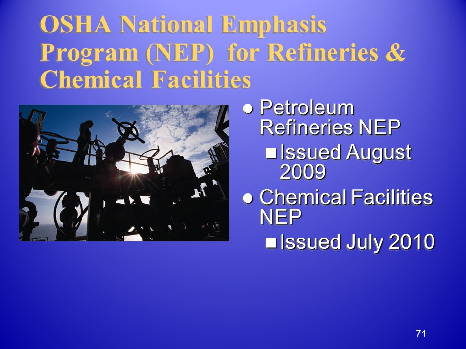 OSHA National Emphasis Program (NEP) for Refineries & Chemical Facilities Petroleum Refineries NEP Issued August 2009 Chemical Facilities NEP Issued July 2010 71