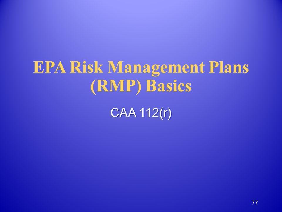 EPA Risk Management Plans (RMP) Basics CAA 112(r) 77