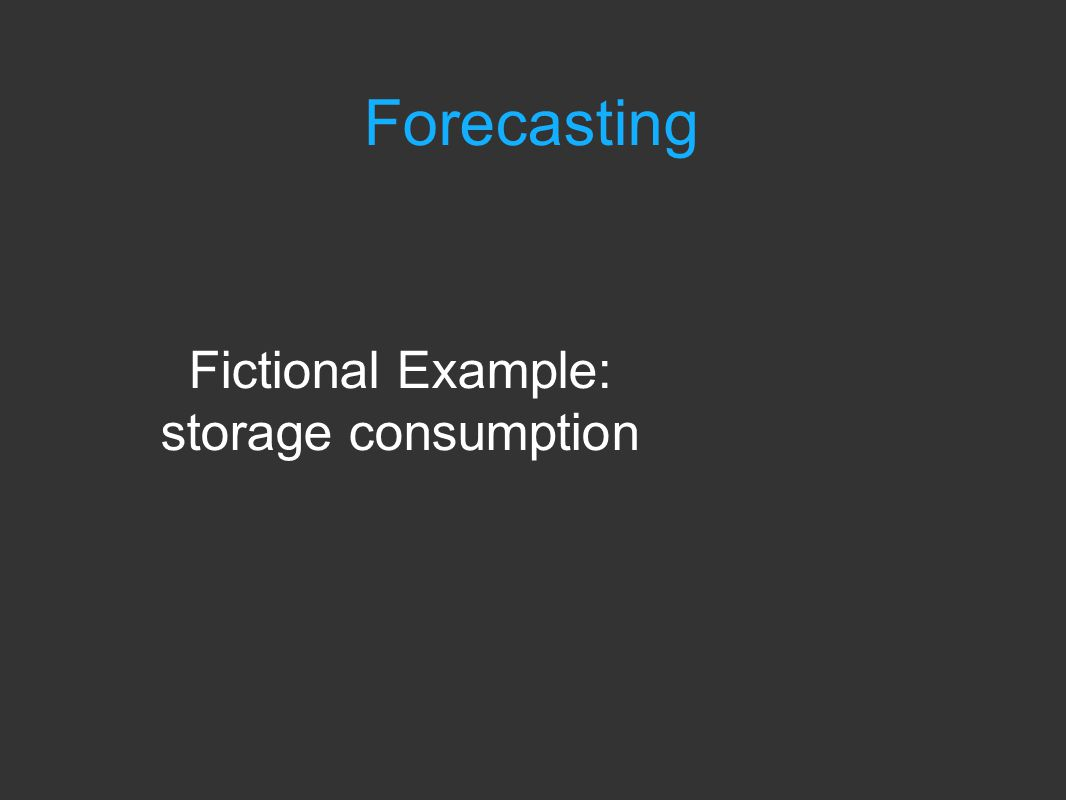Forecasting Fictional Example: storage consumption