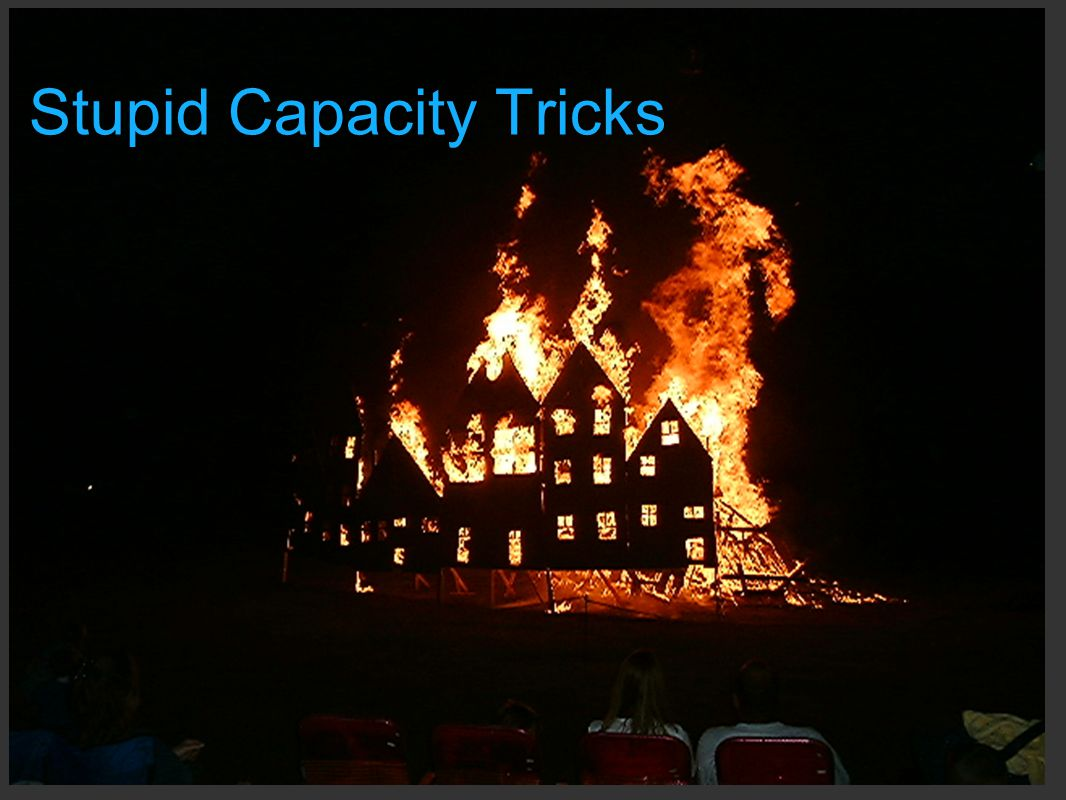 Stupid Capacity Tricks
