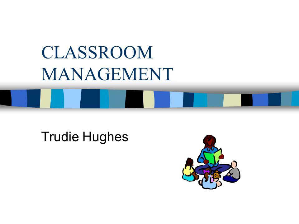 CLASSROOM MANAGEMENT Trudie Hughes