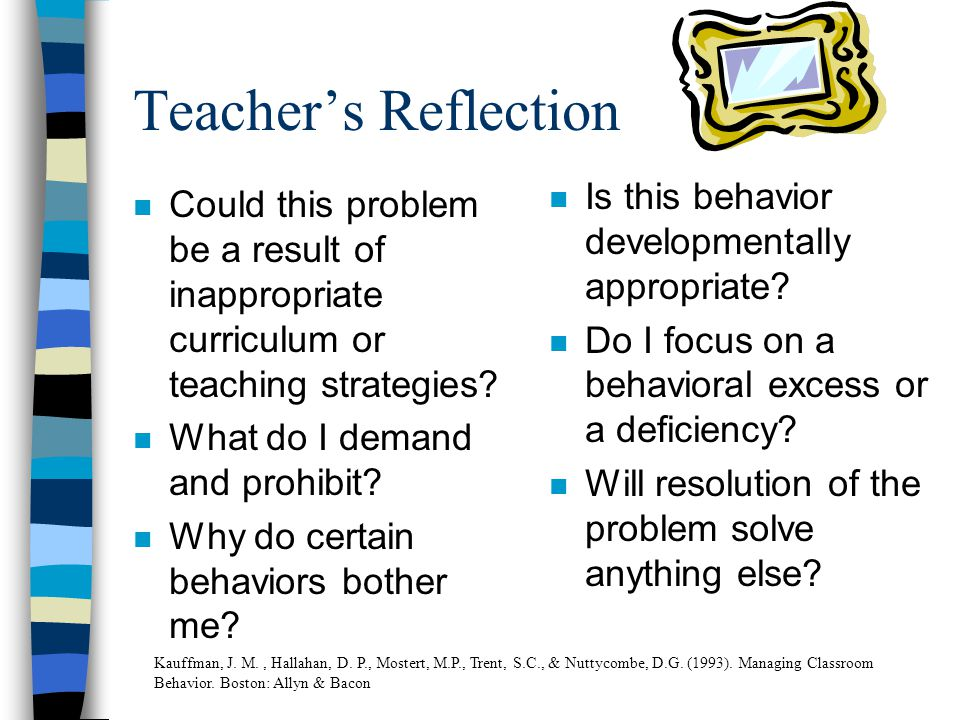 Teachers Reflection n Could this problem be a result of inappropriate curriculum or teaching strategies.